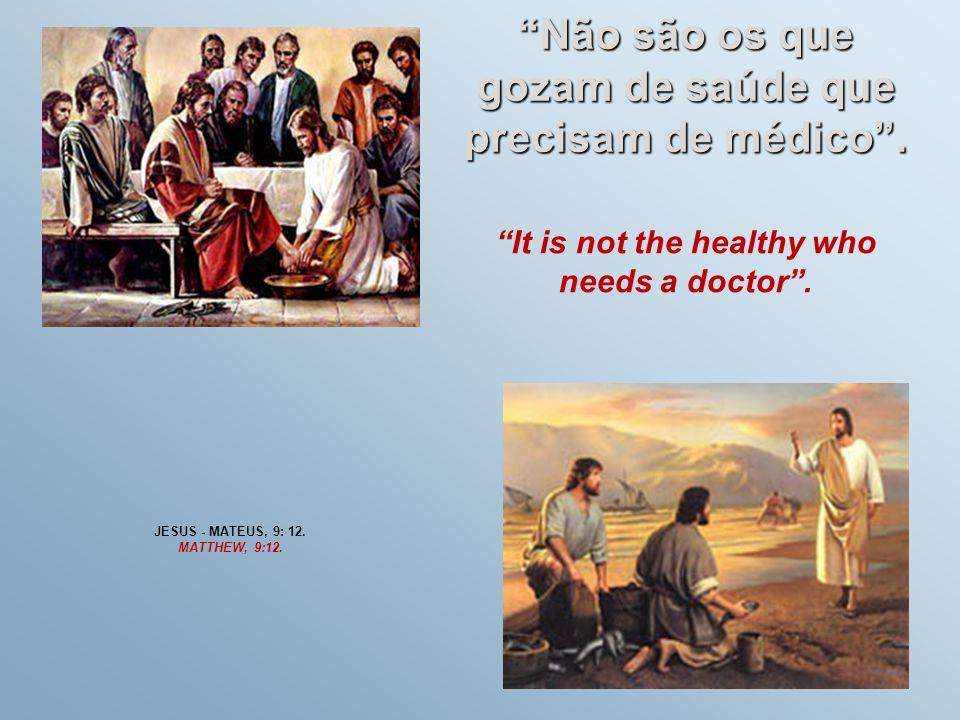 """""""Não são os que gozam de saúde que precisam de médico"""". JESUS - MATEUS, 9: 12. MATTHEW, 9:12. """"It is not the healthy who needs a doctor""""."""