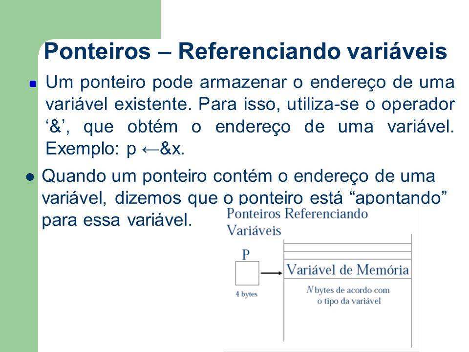 Ponteiros ou Apontadores Exemplo 4: Alocação dinâmica Inteiro:*p,*q aloque(p) *p ← 1 q ← p *q ← *p + 1 escreva(*p) libere(p) Teste de mesa inicial p q lixo