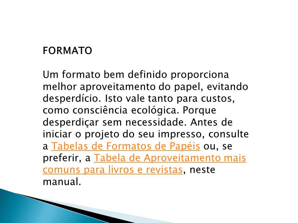 FORMATO Um formato bem definido proporciona melhor aproveitamento do papel, evitando desperdício. Isto vale tanto para custos, como consciência ecológ