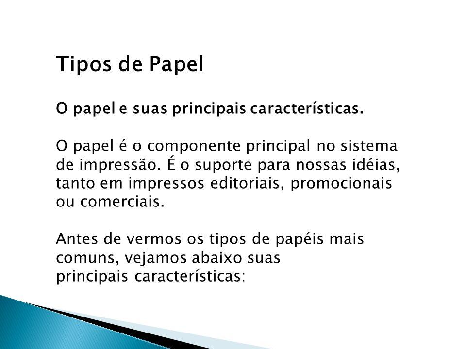 Tipos de Papel O papel e suas principais características. O papel é o componente principal no sistema de impressão. É o suporte para nossas idéias, ta