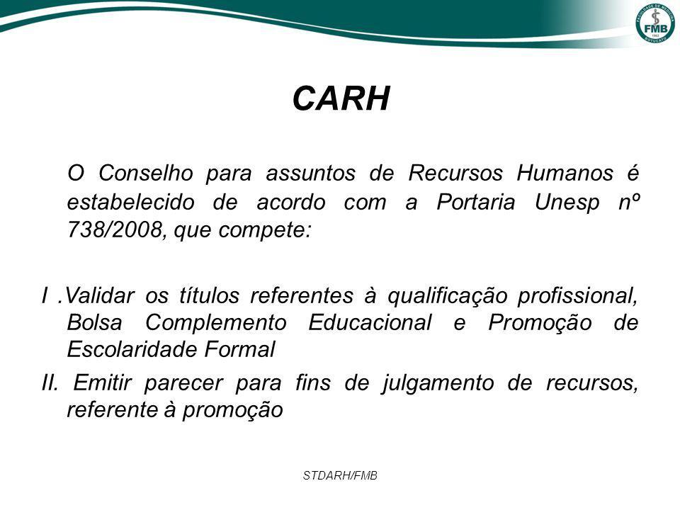 STDARH/FMB CARH O Conselho para assuntos de Recursos Humanos é estabelecido de acordo com a Portaria Unesp nº 738/2008, que compete: I.Validar os títulos referentes à qualificação profissional, Bolsa Complemento Educacional e Promoção de Escolaridade Formal II.