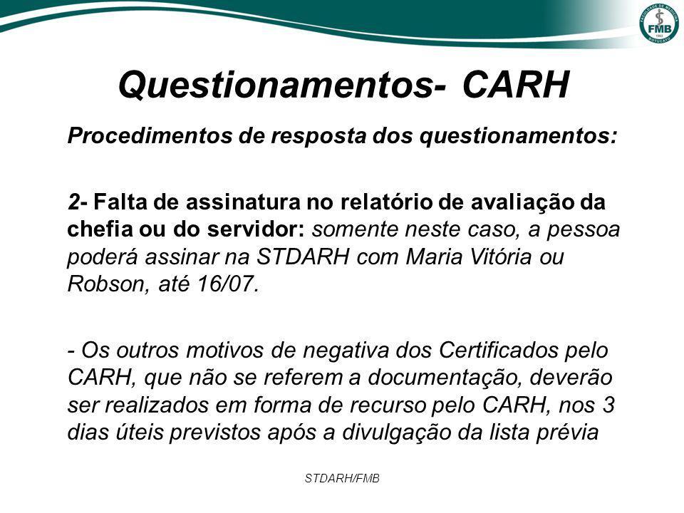 Questionamentos- CARH Procedimentos de resposta dos questionamentos: 2- Falta de assinatura no relatório de avaliação da chefia ou do servidor: somente neste caso, a pessoa poderá assinar na STDARH com Maria Vitória ou Robson, até 16/07.