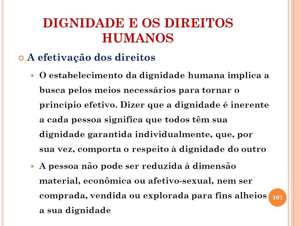 DIGNIDADE E OS DIREITOS HUMANOS A efetivação dos direitos O estabelecimento da dignidade humana implica a busca pelos meios necessários para tornar o princípio efetivo.