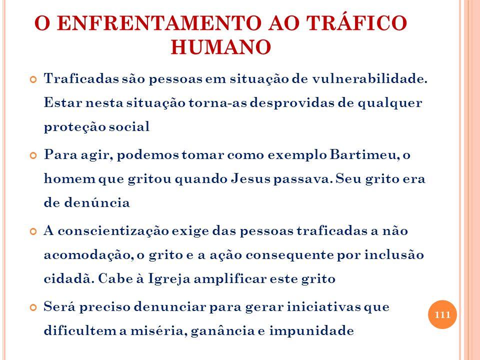 O ENFRENTAMENTO AO TRÁFICO HUMANO Traficadas são pessoas em situação de vulnerabilidade.