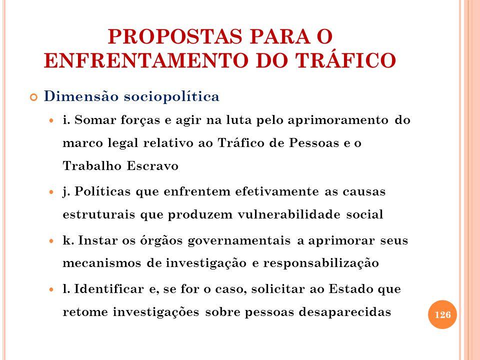 PROPOSTAS PARA O ENFRENTAMENTO DO TRÁFICO Dimensão sociopolítica i. Somar forças e agir na luta pelo aprimoramento do marco legal relativo ao Tráfico