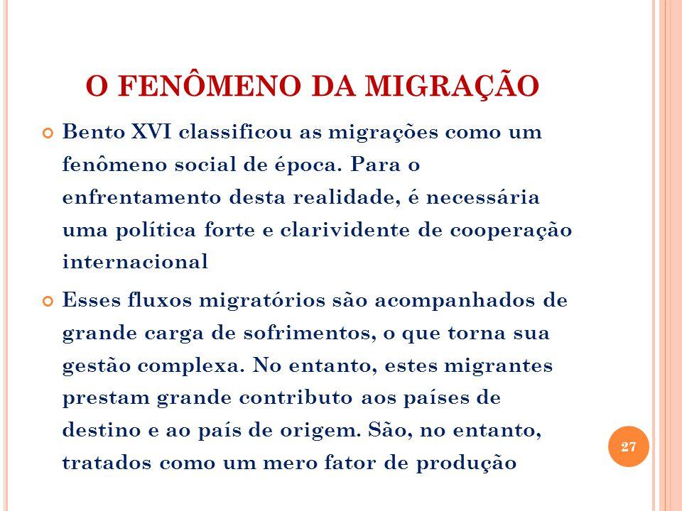 O FENÔMENO DA MIGRAÇÃO Bento XVI classificou as migrações como um fenômeno social de época. Para o enfrentamento desta realidade, é necessária uma pol