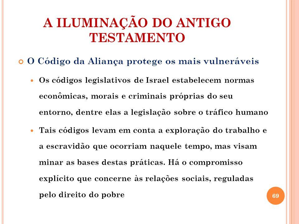 A ILUMINAÇÃO DO ANTIGO TESTAMENTO O Código da Aliança protege os mais vulneráveis Os códigos legislativos de Israel estabelecem normas econômicas, mor