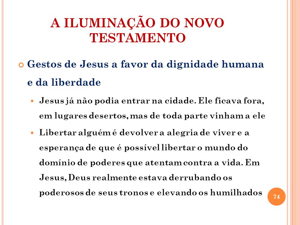 A ILUMINAÇÃO DO NOVO TESTAMENTO Gestos de Jesus a favor da dignidade humana e da liberdade Jesus já não podia entrar na cidade. Ele ficava fora, em lu