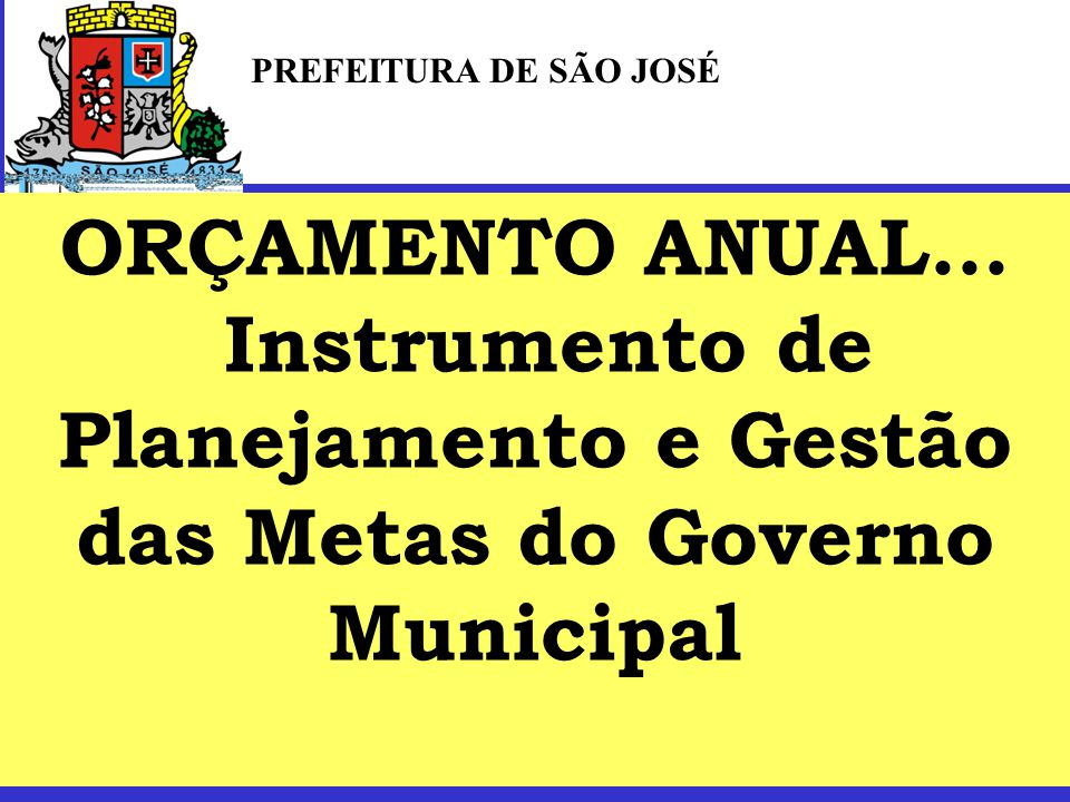 AUDIÊNCIA PÚBLICA: Apresentar e Discutir a Elaboração do Orçamento para o exercício de 2015 PREFEITURA DE SÃO JOSÉ