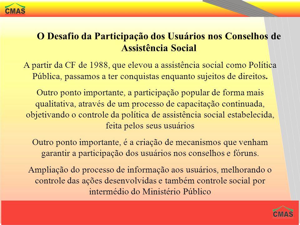 CONTROLE SOCIAL A participação popular foi efetivada na LOAS ( art. 5º - II ) O Controle social tem sua concepção advinha da Constituição Federal, gar