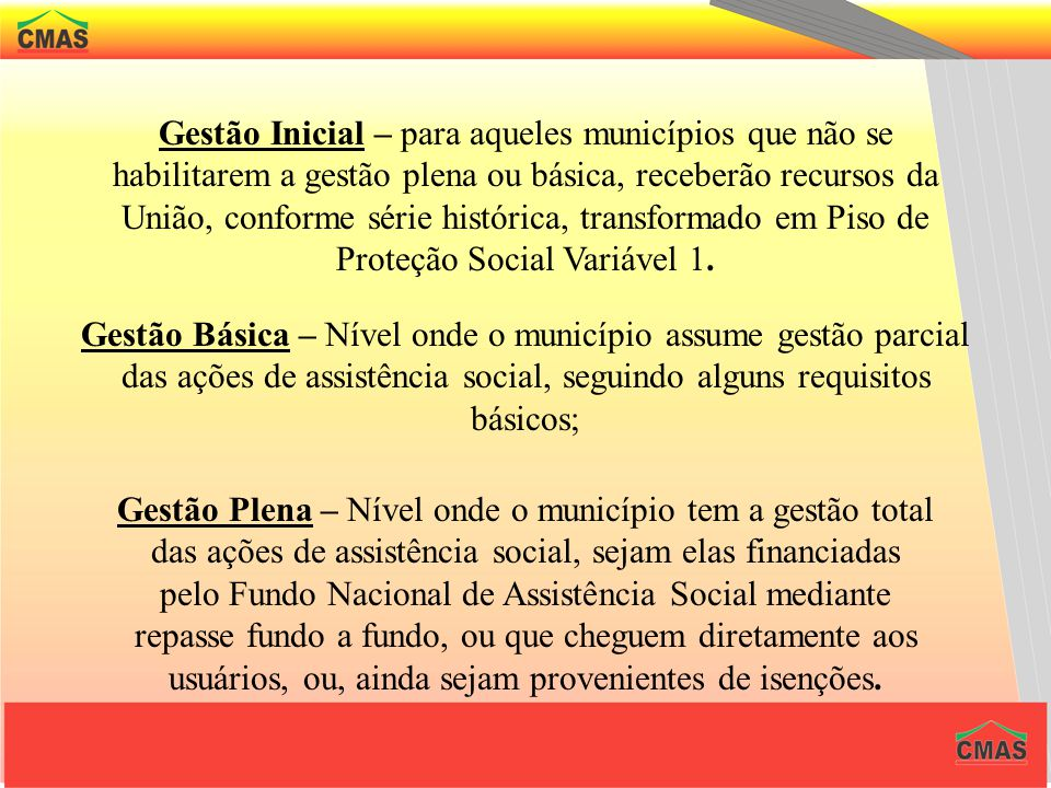 NÍVEIS DE GESTÃO DO SISTEMA ÚNICO DE ASSISTÊNCIA SOCIAL. GESTÃO MUNICIPAL - DIVIDE-SE EM 3 INICIAL, BÁSICA e PLENA.