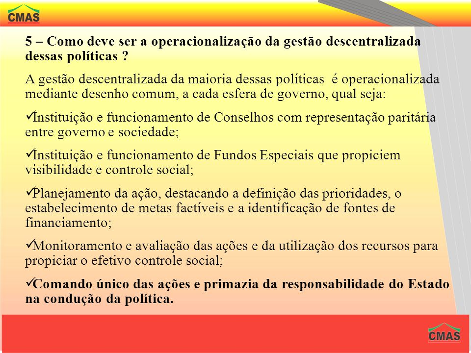 5 – Como deve ser a operacionalização da gestão descentralizada dessas políticas .