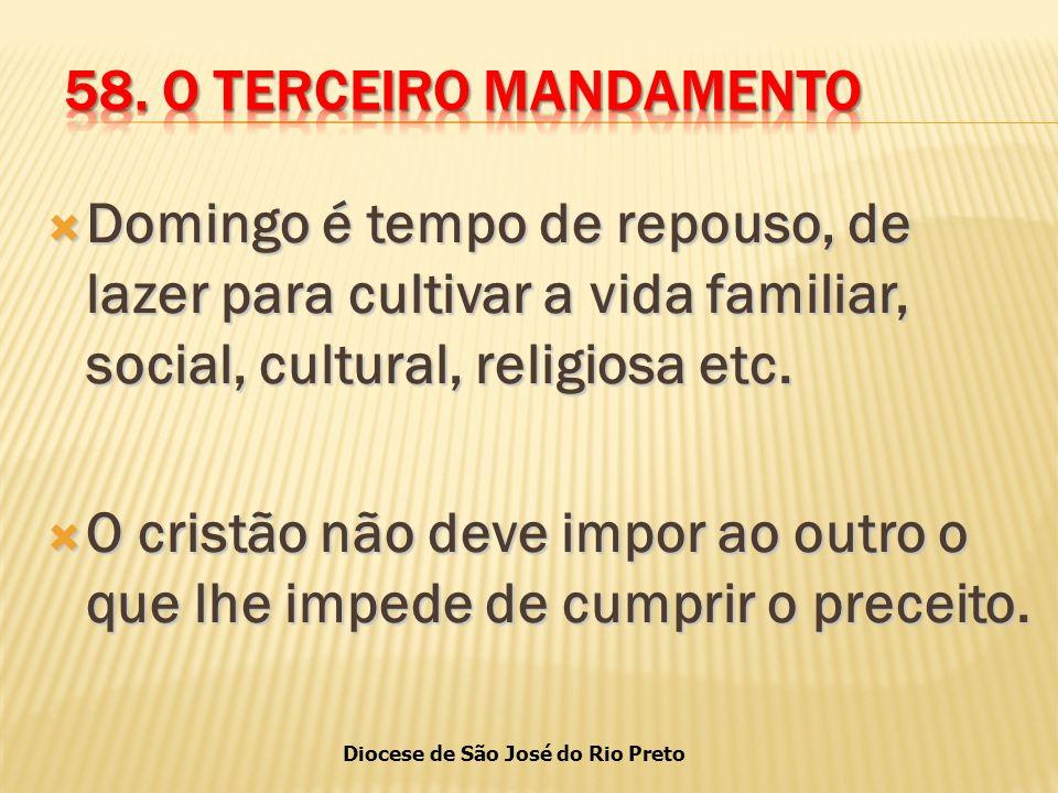 Diocese de São José do Rio Preto  Domingo é tempo de repouso, de lazer para cultivar a vida familiar, social, cultural, religiosa etc.