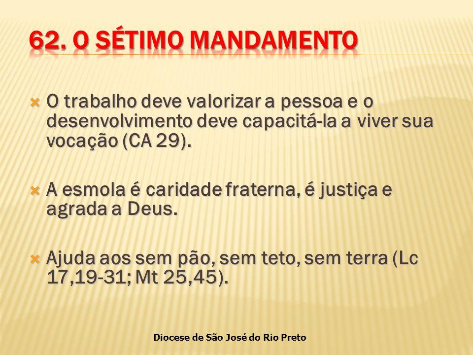 Diocese de São José do Rio Preto  O trabalho deve valorizar a pessoa e o desenvolvimento deve capacitá-la a viver sua vocação (CA 29).