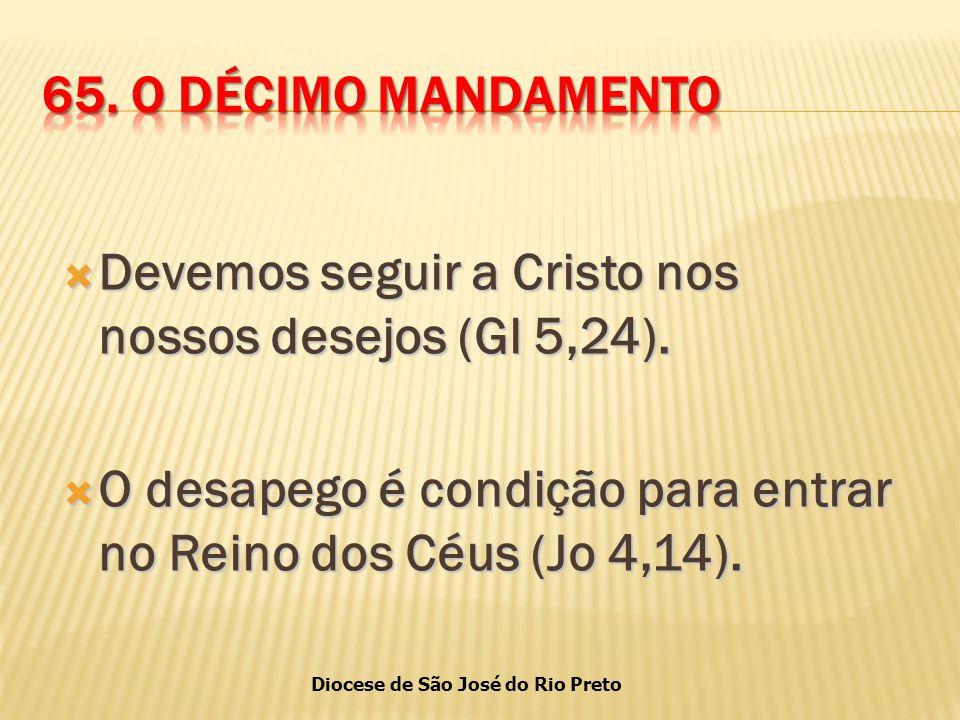 Diocese de São José do Rio Preto  Devemos seguir a Cristo nos nossos desejos (Gl 5,24).