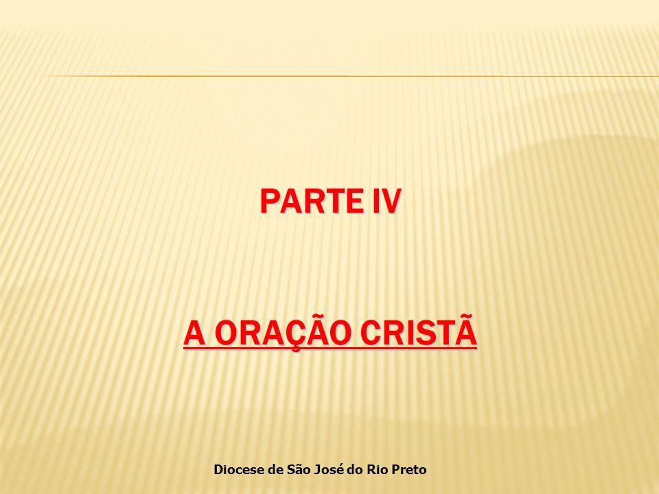 Diocese de São José do Rio Preto PARTE IV A ORAÇÃO CRISTÃ