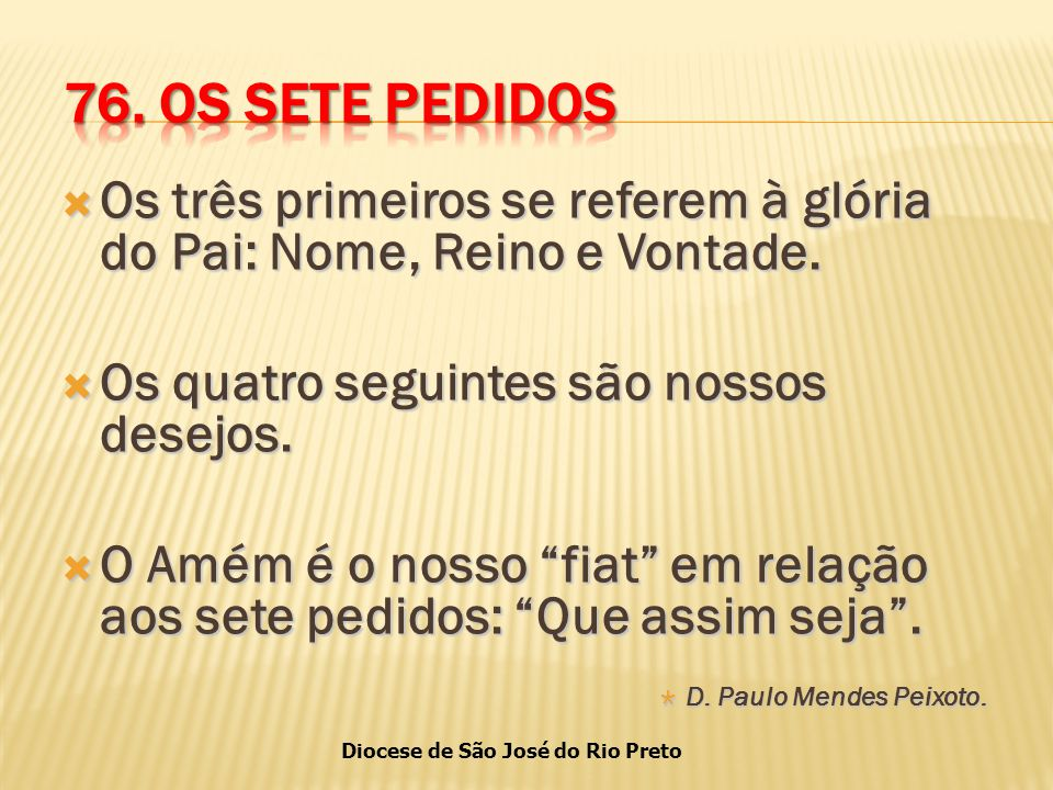 Diocese de São José do Rio Preto  Os três primeiros se referem à glória do Pai: Nome, Reino e Vontade.