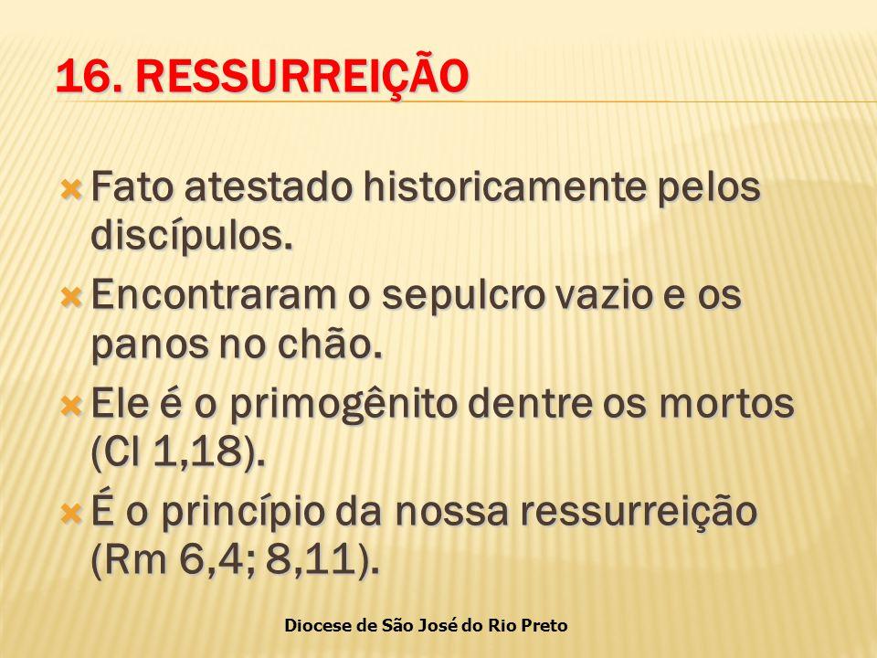 Diocese de São José do Rio Preto 16.RESSURREIÇÃO  Fato atestado historicamente pelos discípulos.
