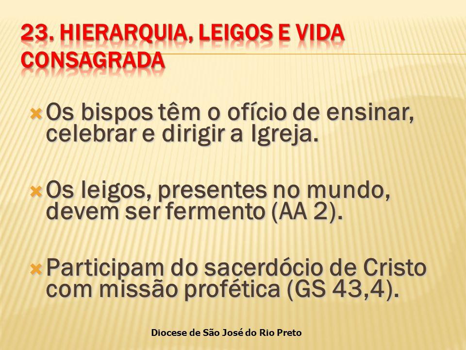 Diocese de São José do Rio Preto  Os bispos têm o ofício de ensinar, celebrar e dirigir a Igreja.