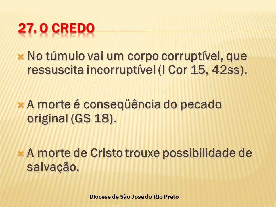 Diocese de São José do Rio Preto  No túmulo vai um corpo corruptível, que ressuscita incorruptível (I Cor 15, 42ss).