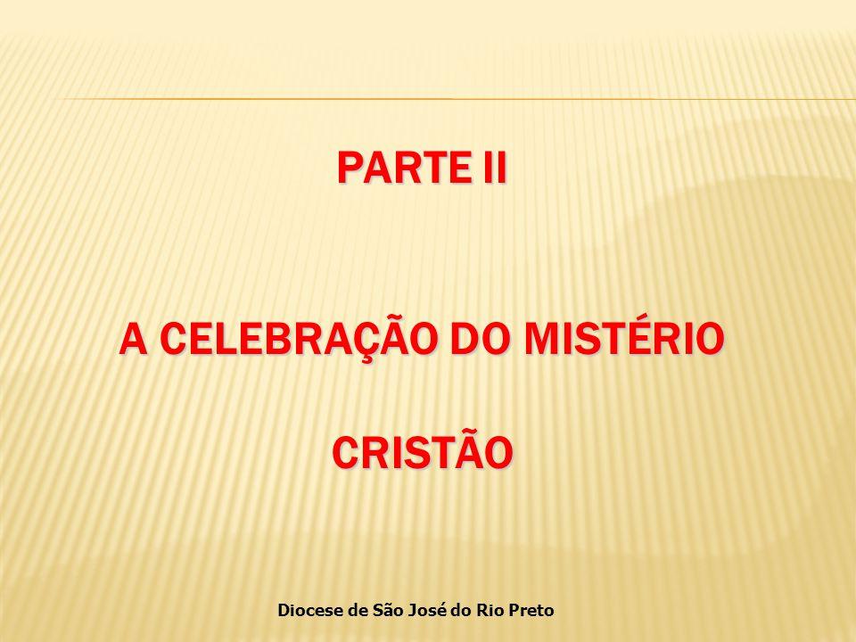 Diocese de São José do Rio Preto PARTE II A CELEBRAÇÃO DO MISTÉRIO CRISTÃO