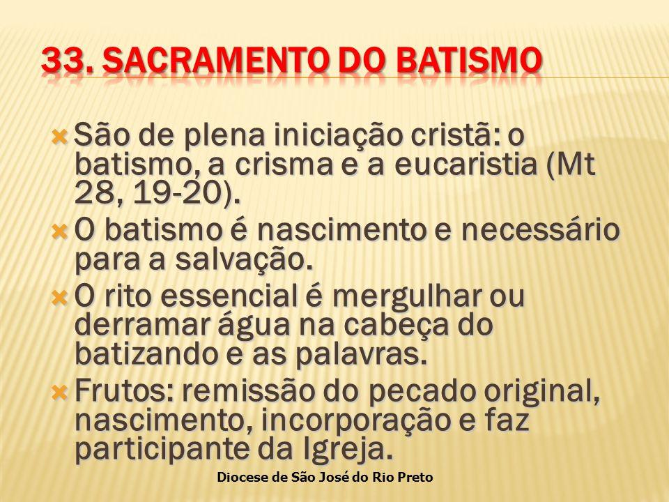 Diocese de São José do Rio Preto  São de plena iniciação cristã: o batismo, a crisma e a eucaristia (Mt 28, 19-20).