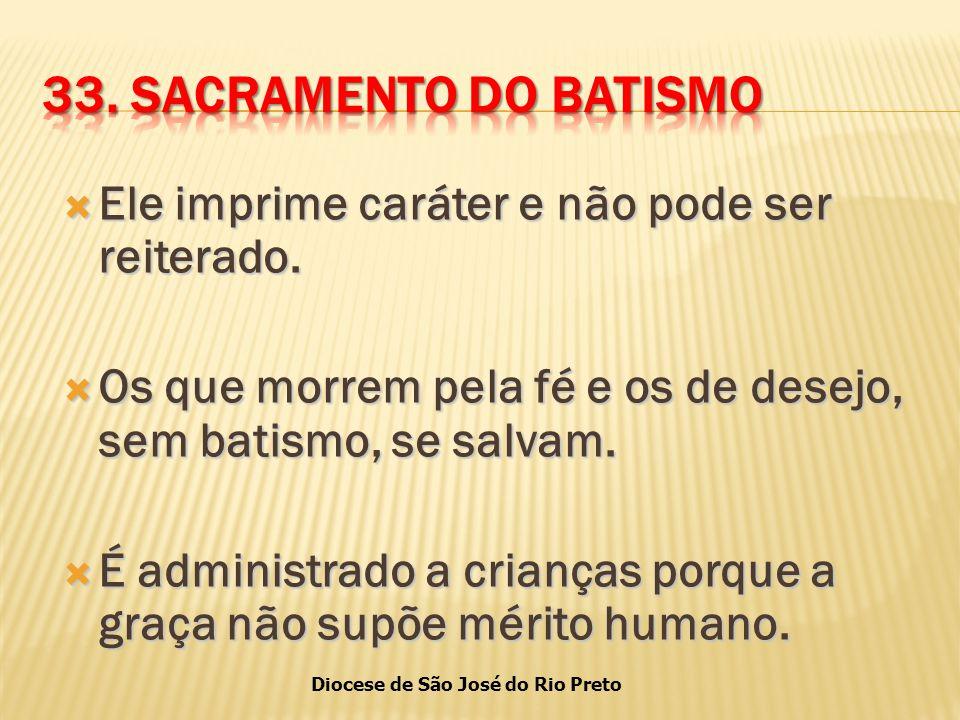 Diocese de São José do Rio Preto  Ele imprime caráter e não pode ser reiterado.
