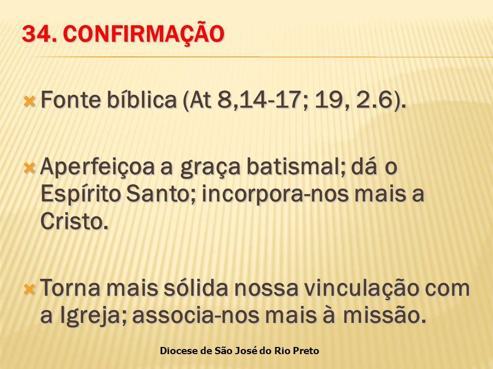 Diocese de São José do Rio Preto 34.CONFIRMAÇÃO  Fonte bíblica (At 8,14-17; 19, 2.6).
