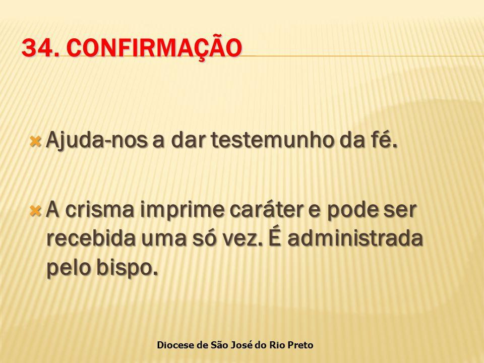 Diocese de São José do Rio Preto 34.CONFIRMAÇÃO  Ajuda-nos a dar testemunho da fé.