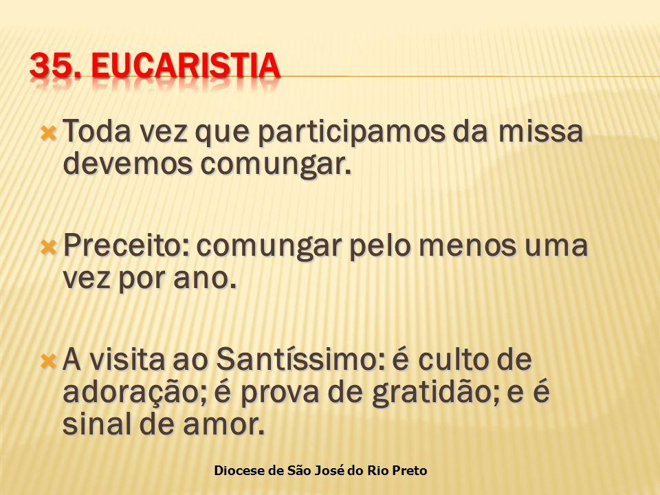 Diocese de São José do Rio Preto  Toda vez que participamos da missa devemos comungar.