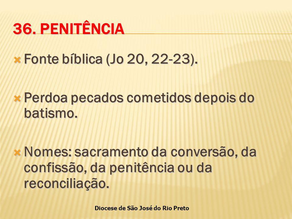 Diocese de São José do Rio Preto 36.PENITÊNCIA  Fonte bíblica (Jo 20, 22-23).