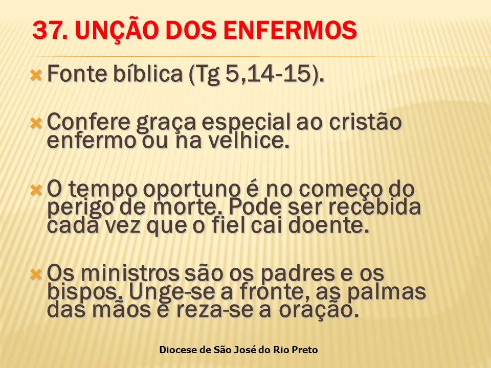 Diocese de São José do Rio Preto 37.UNÇÃO DOS ENFERMOS  Fonte bíblica (Tg 5,14-15).