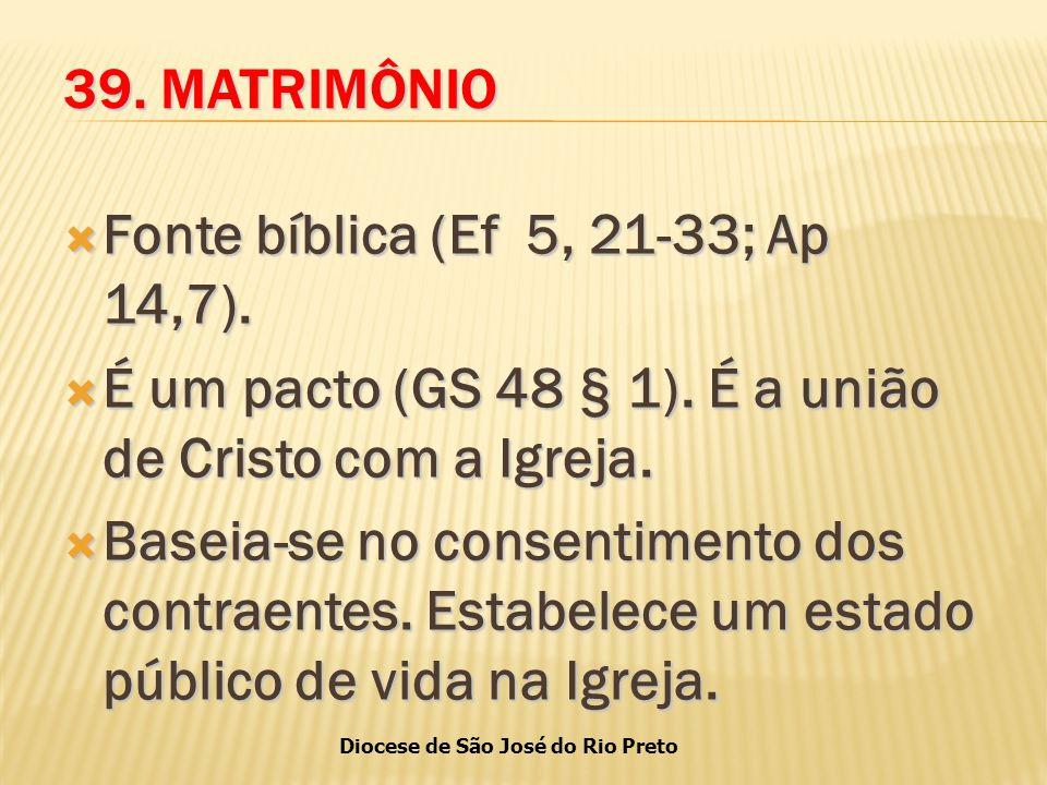 Diocese de São José do Rio Preto 39.MATRIMÔNIO  Fonte bíblica (Ef 5, 21-33; Ap 14,7).