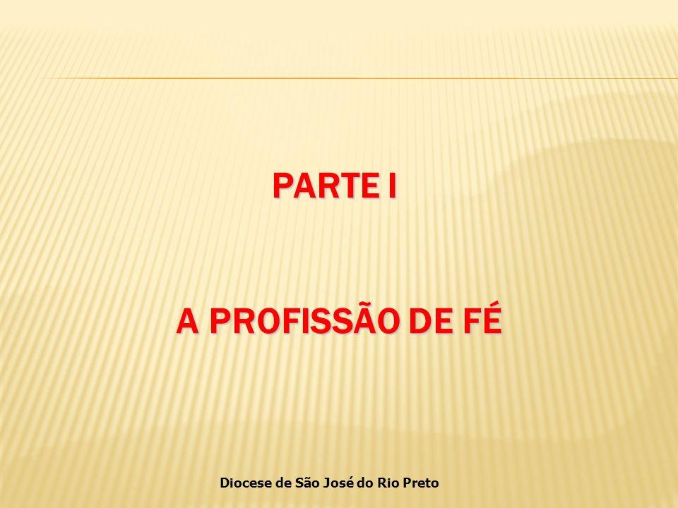 Diocese de São José do Rio Preto PARTE I A PROFISSÃO DE FÉ