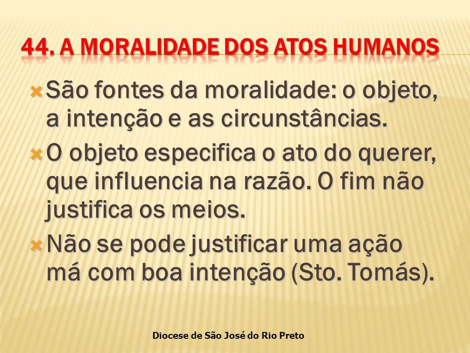 Diocese de São José do Rio Preto  São fontes da moralidade: o objeto, a intenção e as circunstâncias.