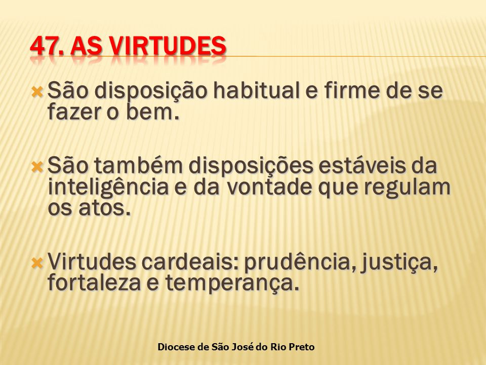 Diocese de São José do Rio Preto  São disposição habitual e firme de se fazer o bem.