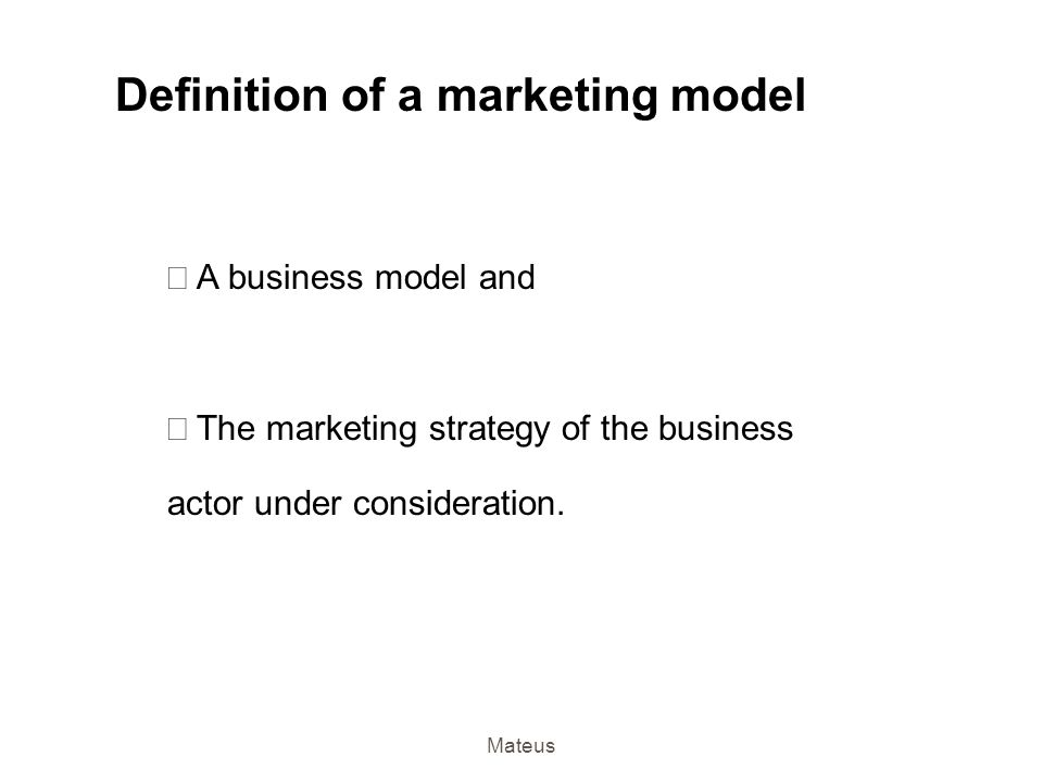 Mateus Definition of a business model  An architecture for the product, service and information flows, including a description of the various busine