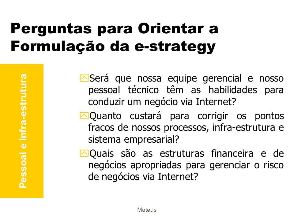 Mateus Perguntas para Orientar a Formulação da e-strategy yComo os concorrentes tradicionais e as novas empresas de e-business podem mudar a dinâmica de mercado, ganhar participação ou conseguir novos clientes.