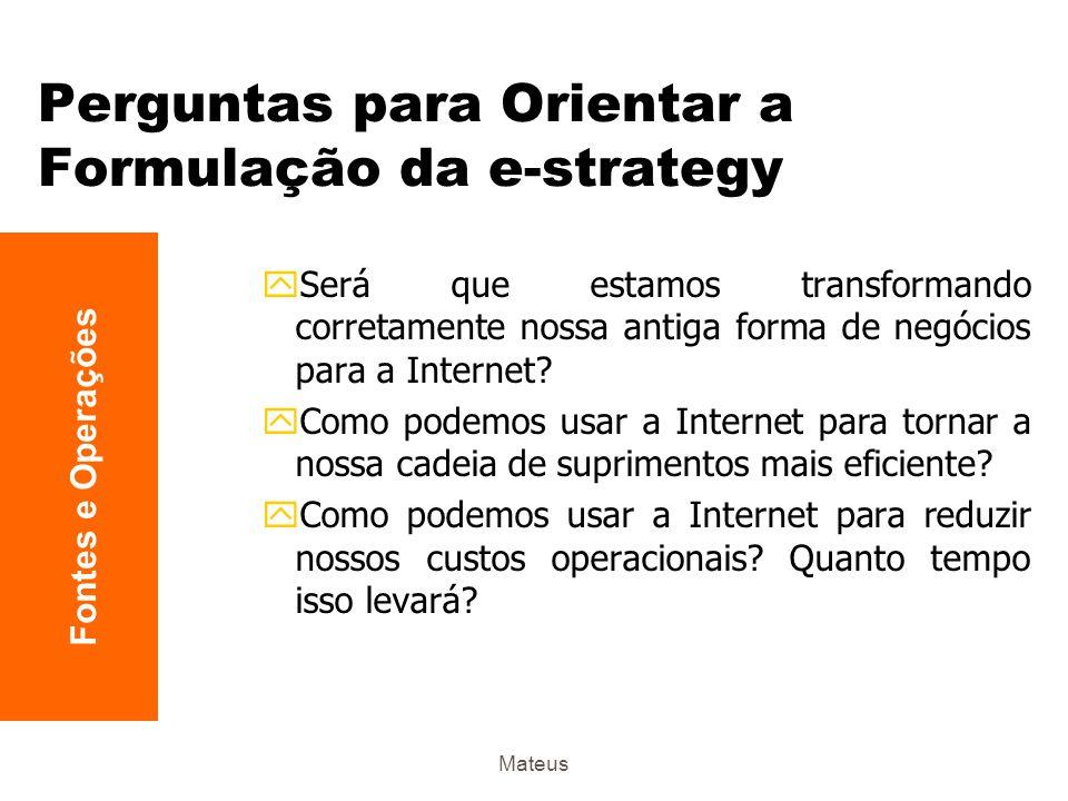 Mateus Perguntas para Orientar a Formulação da e-strategy ySerá que nossa equipe gerencial e nosso pessoal técnico têm as habilidades para conduzir um negócio via Internet.