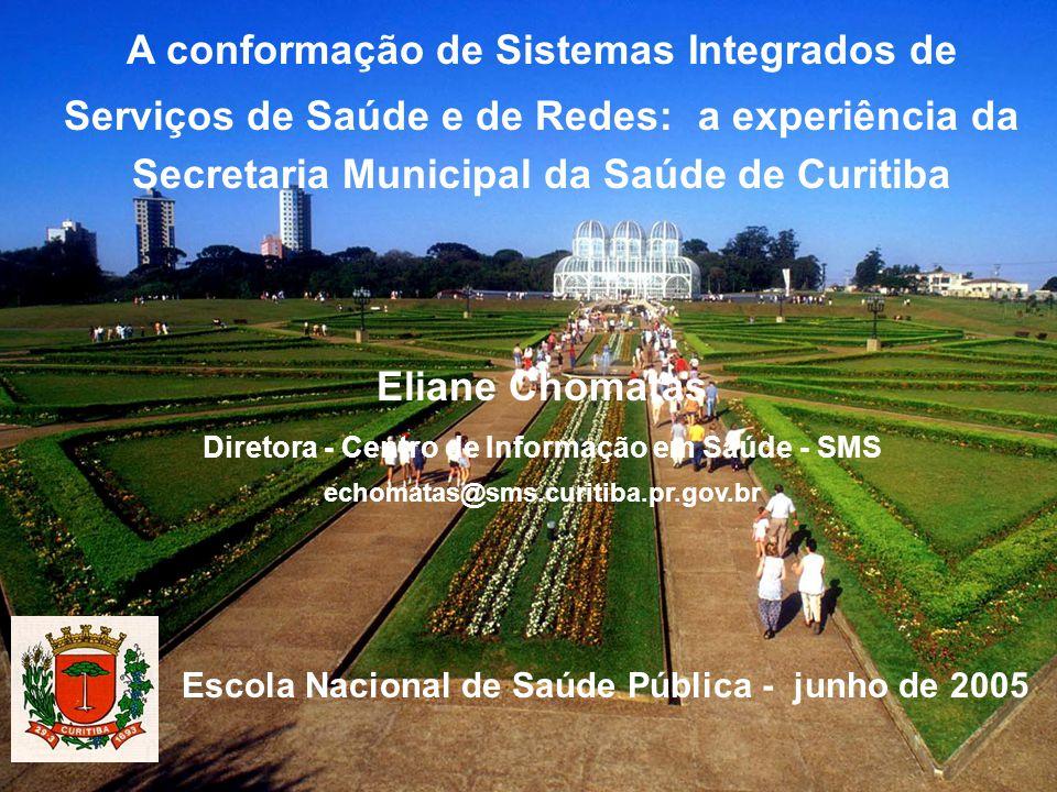 A conformação de Sistemas Integrados de Serviços de Saúde e de Redes: a experiência da Secretaria Municipal da Saúde de Curitiba Eliane Chomatas Diret