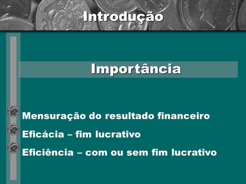 Indicadores Financeiros Nível de eficácia nos resultados da organização frente ao potencial econômico da empresa.