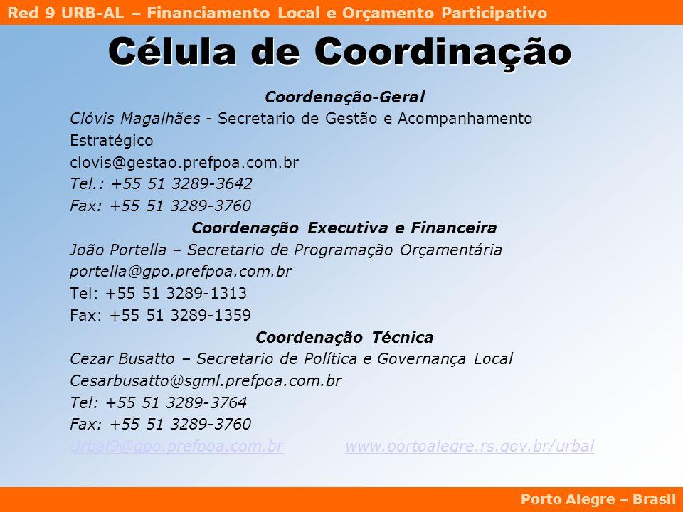 Red 9 URB-AL – Financiamento Local e Orçamento Participativo Porto Alegre – Brasil Célula de Coordinação Coordenação-Geral Clóvis Magalhães - Secretario de Gestão e Acompanhamento Estratégico clovis@gestao.prefpoa.com.br Tel.: +55 51 3289-3642 Fax: +55 51 3289-3760 Coordenação Executiva e Financeira João Portella – Secretario de Programação Orçamentária portella@gpo.prefpoa.com.br Tel: +55 51 3289-1313 Fax: +55 51 3289-1359 Coordenação Técnica Cezar Busatto – Secretario de Política e Governança Local Cesarbusatto@sgml.prefpoa.com.br Tel: +55 51 3289-3764 Fax: +55 51 3289-3760 Urbal9@gpo.prefpoa.com.brUrbal9@gpo.prefpoa.com.br www.portoalegre.rs.gov.br/urbalwww.portoalegre.rs.gov.br/urbal