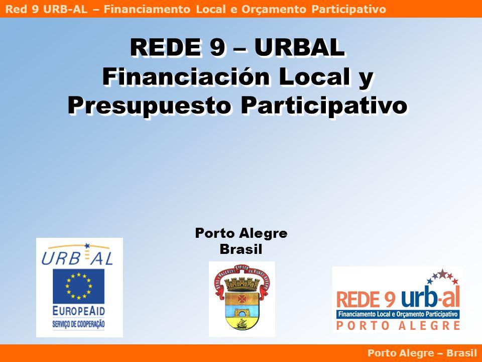 Red 9 URB-AL – Financiamento Local e Orçamento Participativo Porto Alegre – Brasil Porto Alegre Brasil REDE 9 – URBAL Financiación Local y Presupuesto Participativo