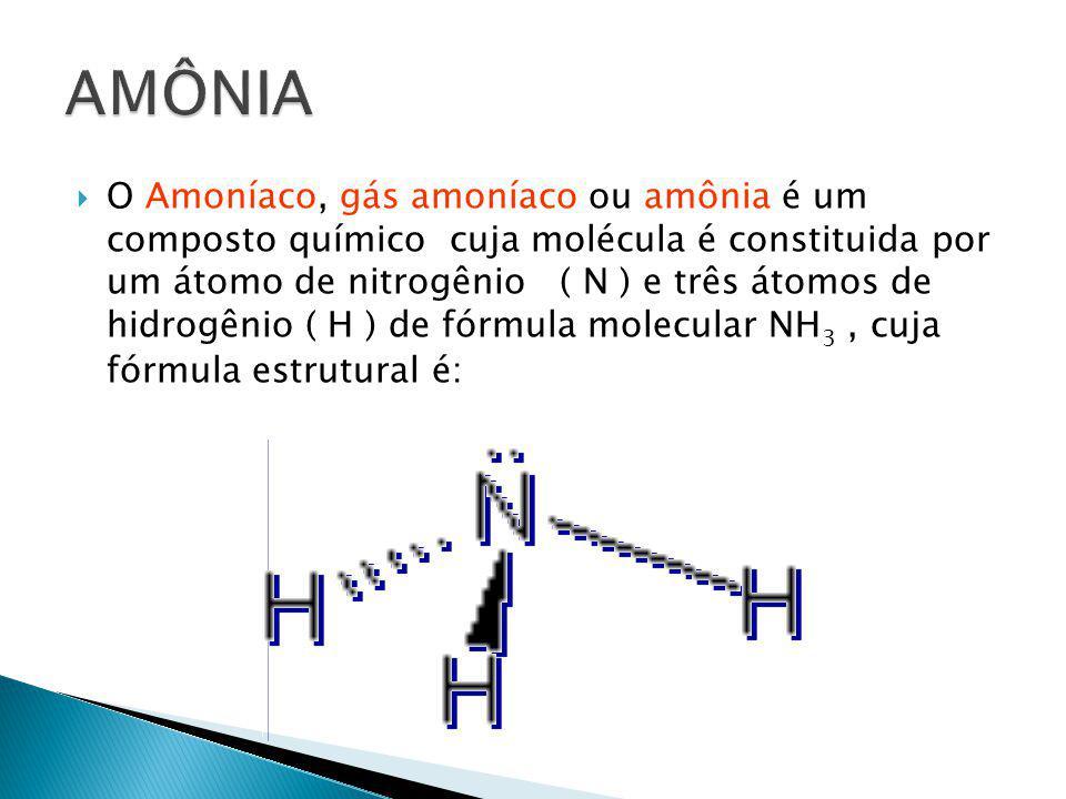  O Amoníaco, gás amoníaco ou amônia é um composto químico cuja molécula é constituida por um átomo de nitrogênio ( N ) e três átomos de hidrogênio (