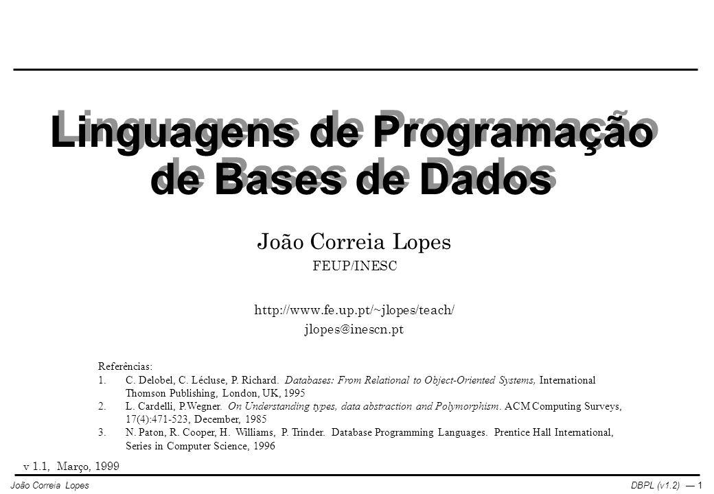 DBPL (v1.2) — 1João Correia Lopes v 1.1, Março, 1999 Linguagens de Programação de Bases de Dados João Correia Lopes FEUP/INESC http://www.fe.up.pt/~jlopes/teach/ jlopes@inescn.pt Referências: 1.C.