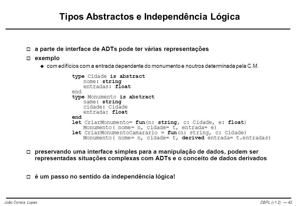 DBPL (v1.2) — 42João Correia Lopes Tipos Abstractos e Independência Lógica  a parte de interface de ADTs pode ter várias representações  exemplo  com edifícios com a entrada dependente do monumento e noutros determinada pela C.M.