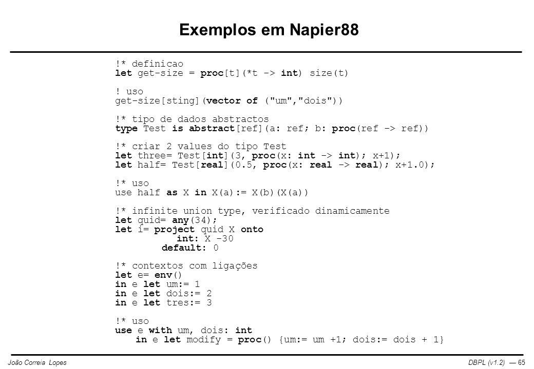 DBPL (v1.2) — 65João Correia Lopes Exemplos em Napier88 !* definicao let get-size = proc[t](*t -> int) size(t) .