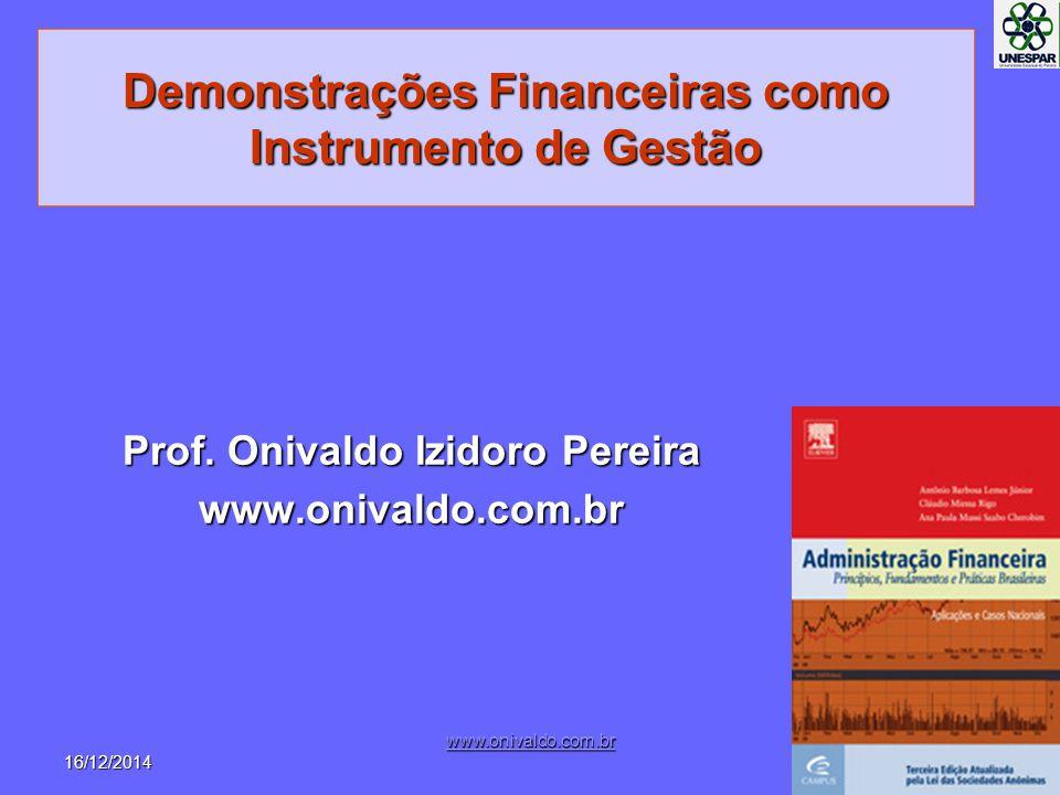 Demonstrações Financeiras como Instrumento de Gestão Prof. Onivaldo Izidoro Pereira www.onivaldo.com.br 16/12/2014 www.onivaldo.com.br