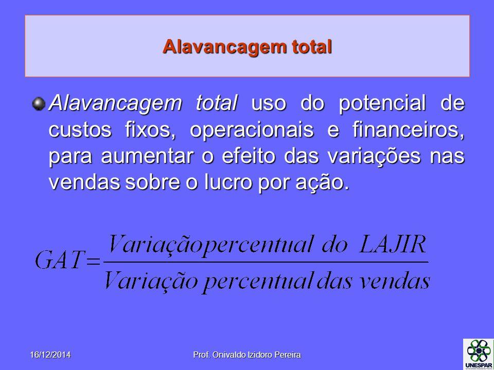 Alavancagem total Alavancagem total uso do potencial de custos fixos, operacionais e financeiros, para aumentar o efeito das variações nas vendas sobr