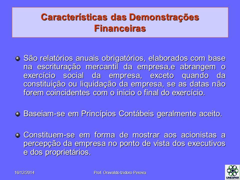 Características das Demonstrações Financeiras São relatórios anuais obrigatórios, elaborados com base na escrituração mercantil da empresa,e abrangem